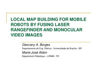 LOCAL MAP BUILDING FOR MOBILE ROBOTS BY FUSING LASER RANGEFINDER AND MONOCULAR VIDEO IMAGES