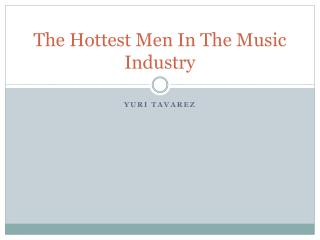 The Hottest Men In The Music Industry