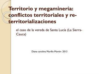 Territorio y  megaminería : conflictos territoriales y re- territorializaciones