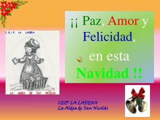 ¡¡ Paz ,  Amor  y  Felicidad ,  en  esta Navidad  !!