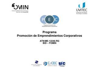 Programa  Promoción de Emprendimientos Corporativos ATN/ME-12246-RG BID – FOMIN