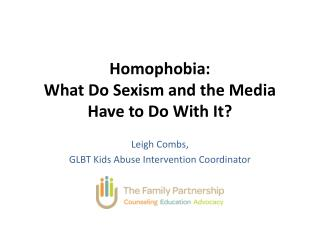 Homophobia:  What  Do Sexism and the Media Have to Do With It?