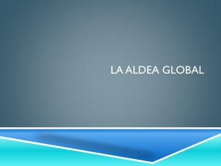 La Aldea Global