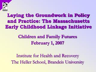 Laying the Groundwork in Policy and Practice: The Massachusetts Early Childhood Linkage Initiative