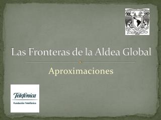 Las  Fronteras  de la  Aldea  Global