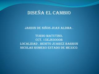 JARDIN DE NIÑOS JUAN ALDMA . TURNO MATUTINO.  CCT. 15EJN3000B LOCALIDAD . BENITO JUAREZ BARRON