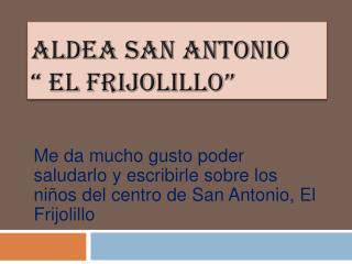"""Aldea San Antonio      """"  El Frijolillo"""""""
