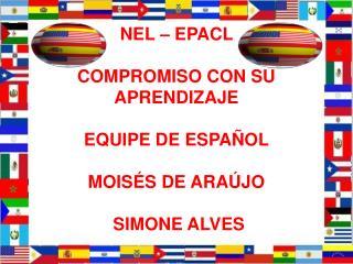 NEL – EPACL  COMPROMISO CON TU APRENDIZAJE EQUIPE DE ESPAÑOL MOISÉS DE ARAÚJO Y  SIMONE ALVES