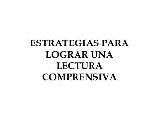 ESTRATEGIAS PARA LOGRAR UNA  LECTURA COMPRENSIVA
