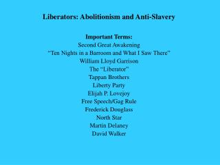 Liberators: Abolitionism and Anti-Slavery  Important Terms: Second Great Awakening  Ten Nights in a Barroom and What I S