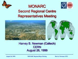 MONARC Second Regional Centre  Representatives Meeting Harvey B. Newman (Caltech) CERN