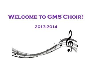 Welcome to GMS Choir	!
