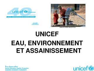 UNICEF EAU, ENVIRONNEMENT ET ASSAINISSEMENT