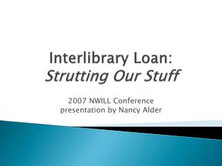 Interlibrary Loan:   Strutting Our Stuff