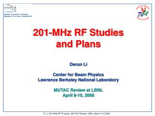D. Li, 201-MHz RF Program, MUTAC Review, LBNL April 8-10, 2008