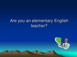 Are you an elementary English teacher?