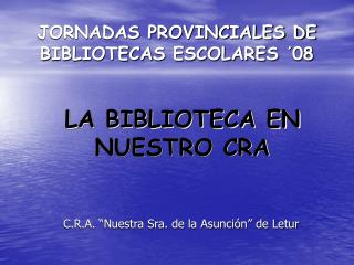 JORNADAS PROVINCIALES DE BIBLIOTECAS ESCOLARES ´08