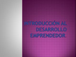Introducción al Desarrollo emprendedor .