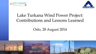 Lake Turkana Wind Power Project : Contributions and Lessons Learned Oslo, 28 August  2014