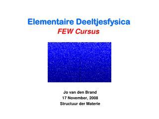 Jo van den Brand 17 November, 2008 Structuur der Materie