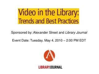 Sponsored by: Alexander Street and  Library Journal Event Date: Tuesday, May 4, 2010 – 2:00 PM EDT