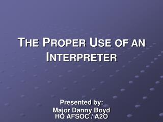 THE PROPER USE OF AN INTERPRETER