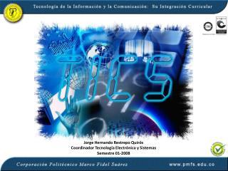 Jorge Hernando Restrepo Quirós Coordinador Tecnología Electrónica y Sistemas Semestre 01-2008