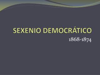 SEXENIO DEMOCRÁTICO