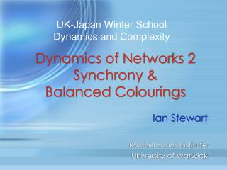 Dynamics of Networks 2 Synchrony &  Balanced Colourings