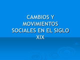 CAMBIOS Y MOVIMIENTOS SOCIALES EN EL SIGLO XIX