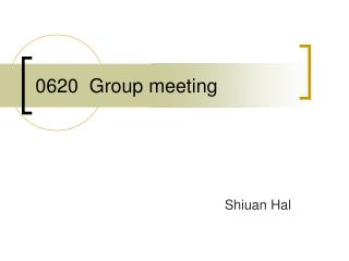 0620  Group meeting