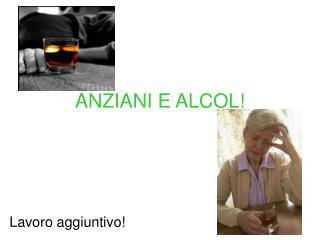 ANZIANI E ALCOL!