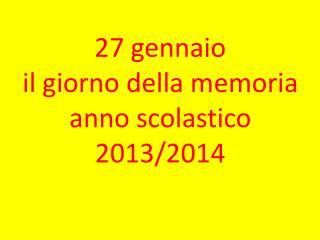 27 gennaio il giorno della memoria anno scolastico 2013/2014