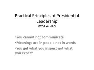 Practical Principles of Presidential Leadership David W. Clark