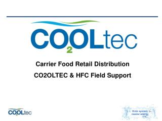 Carrier  Food Retail Distribution  CO2OLTEC & HFC Field Support