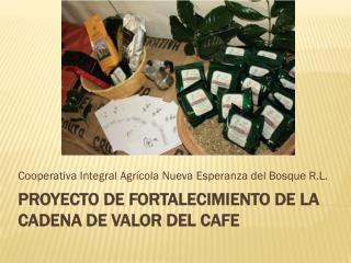 PROYECTO  DE FORTALECIMIENTO DE LA CADENA DE VALOR DEL CAFE