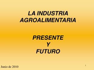 LA INDUSTRIA AGROALIMENTARIA PRESENTE Y  FUTURO