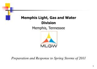 Memphis Light, Gas and Water Division Memphis, Tennessee     Preparation and Response to Spring Storms of 2011