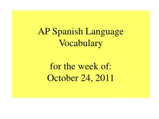 AP Spanish Language Vocabulary for the week of: October 24, 2011