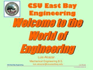 Luis Alcazar Mechanical Engineering B.S. luis.alcazar@csueastbay