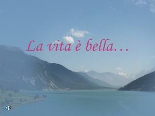 La vita è bella…