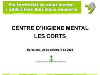 CENTRE D'HIGIENE MENTAL  LES CORTS Barcelona, 30 de setembre de 2008