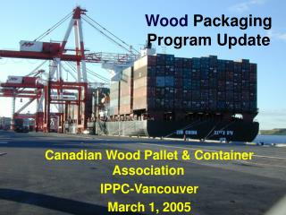 Wood Packaging Program Update