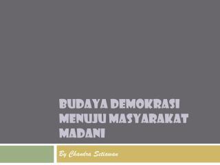 Budaya demokrasi menuju masyarakat madani