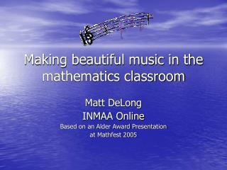 Making beautiful music in the mathematics classroom