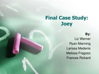 Final Case Study:  Joey