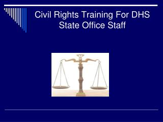 Civil Rights Training For DHS State Office Staff