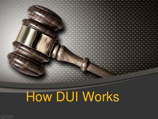 How DUI Works