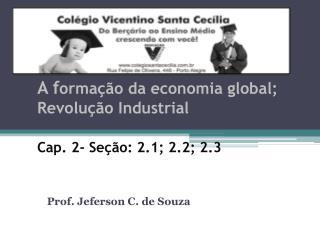 A f ormação da economia global; Revolução Industrial Cap. 2- Seção: 2.1; 2.2; 2.3