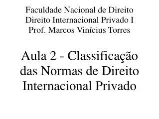Faculdade Nacional de Direito Direito Internacional Privado I Prof. Marcos Vin�cius Torres